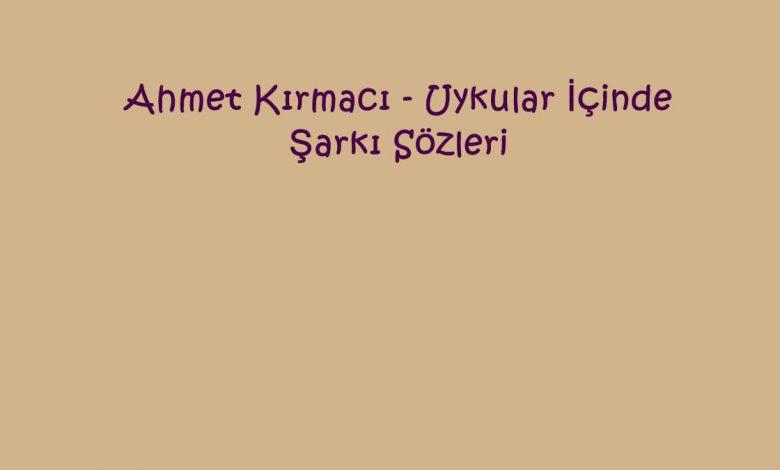 Ahmet Kırmacı - Uykular İçinde Şarkı Sözleri