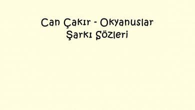 Photo of Can Çakır – Okyanuslar Şarkı Sözleri