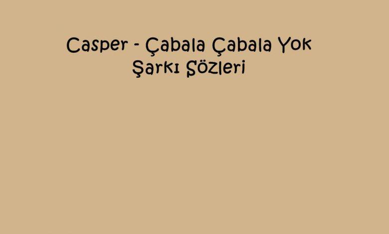 Casper - Çabala Çabala Yok Şarkı Sözleri