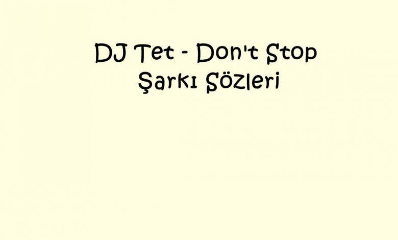 DJ Tet - Don't Stop Şarkı Sözleri