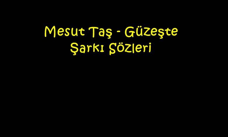 Mesut Taş - Güzeşte Şarkı Sözleri
