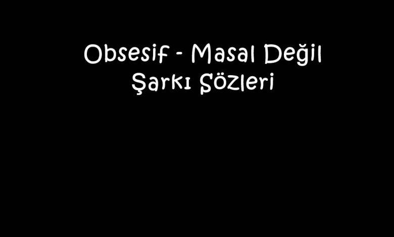 Obsesif - Masal Değil Şarkı Sözleri
