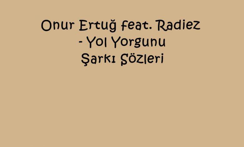 Onur Ertuğ feat. Radiez - Yol Yorgunu Şarkı Sözleri
