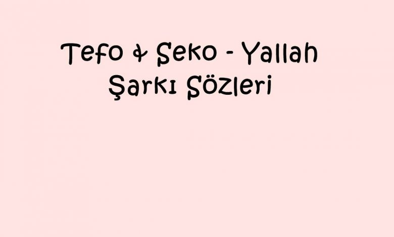 Tefo & Seko - Yallah Şarkı Sözleri