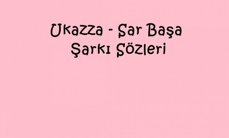 Ukazza - Sar Başa Şarkı Sözleri