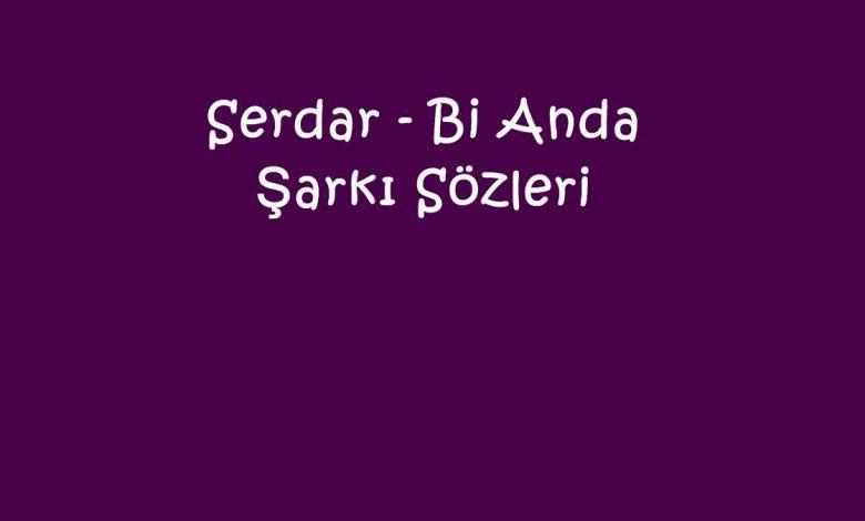 Serdar - Bi Anda Şarkı Sözleri