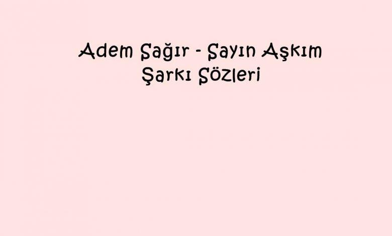 Adem Sağır - Sayın Aşkım Şarkı Sözleri