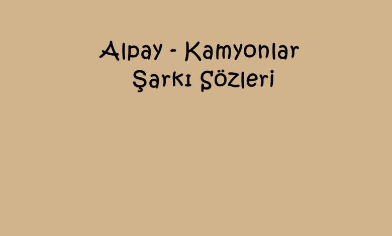 Alpay - Kamyonlar Şarkı Sözleri