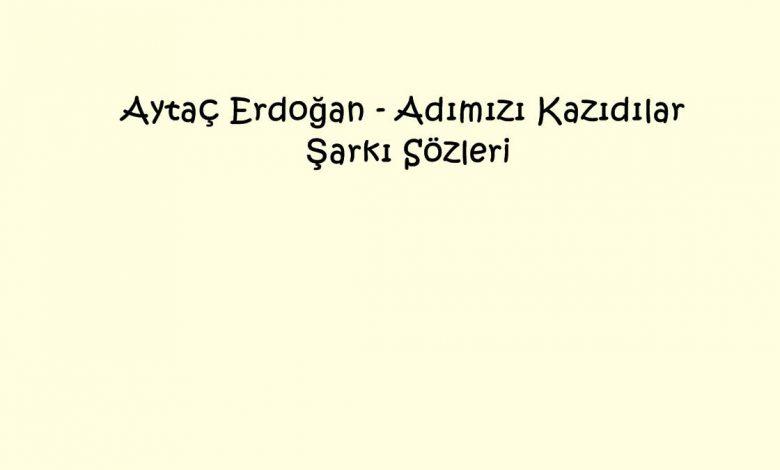 Aytaç Erdoğan - Adımızı Kazıdılar Şarkı Sözleri