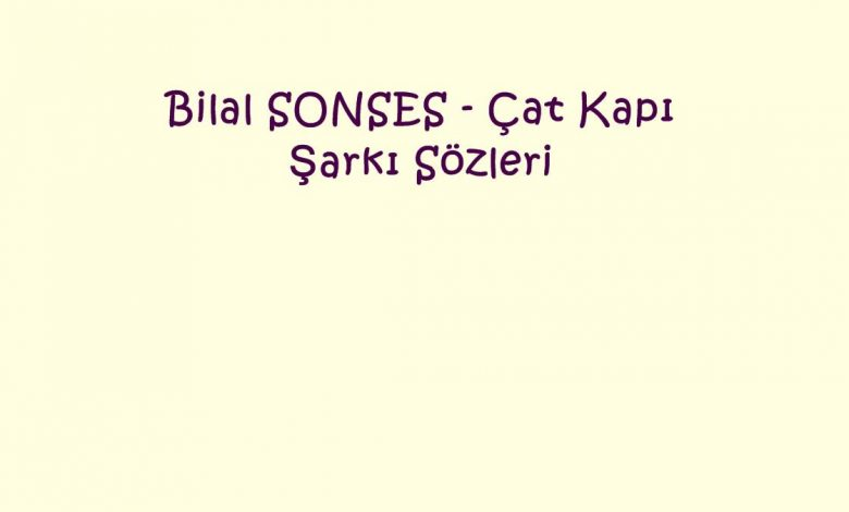 Bilal SONSES - Çat Kapı Şarkı Sözleri
