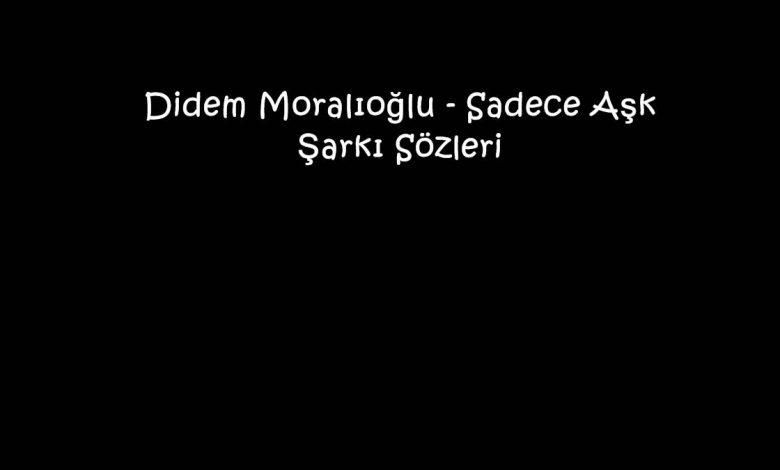 Didem Moralıoğlu - Sadece Aşk Şarkı Sözleri