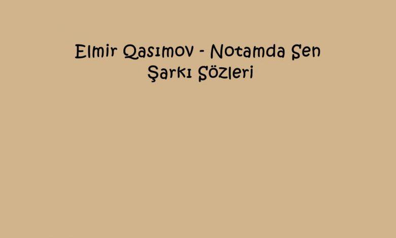 Elmir Qasımov - Notamda Sen Şarkı Sözleri