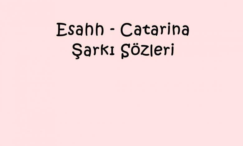 Esahh - Catarina Şarkı Sözleri