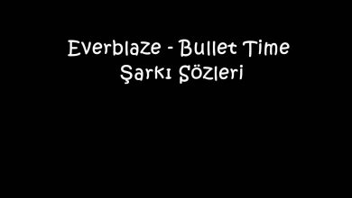 Photo of Everblaze – Bullet Time Şarkı Sözleri