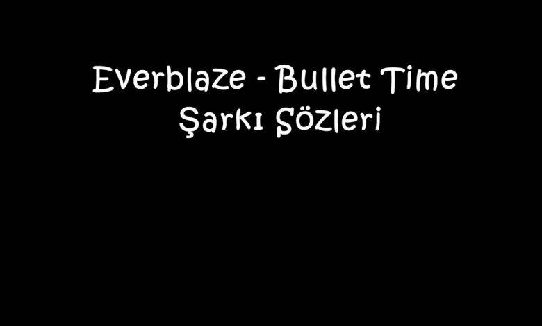 Everblaze - Bullet Time Şarkı Sözleri