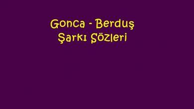 Photo of Gonca – Berduş Şarkı Sözleri