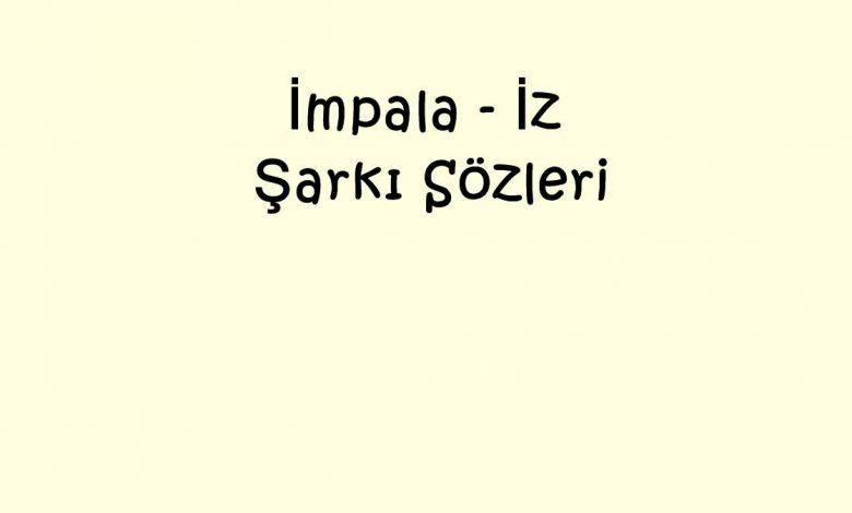 İmpala - İz Şarkı Sözleri
