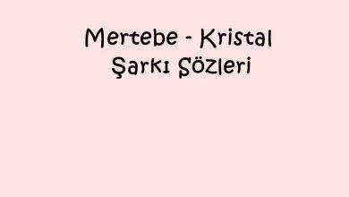 Photo of Mertebe – Kristal Şarkı Sözleri