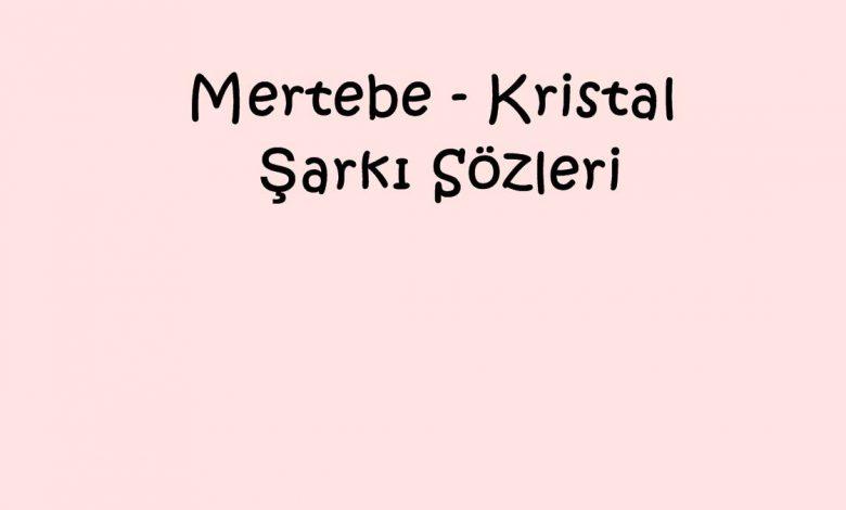 Mertebe - Kristal Şarkı Sözleri