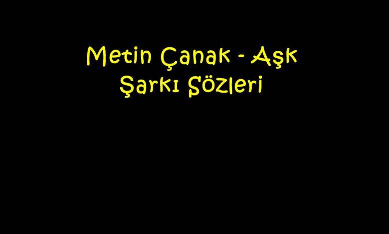 Metin Çanak - Aşk Şarkı Sözleri