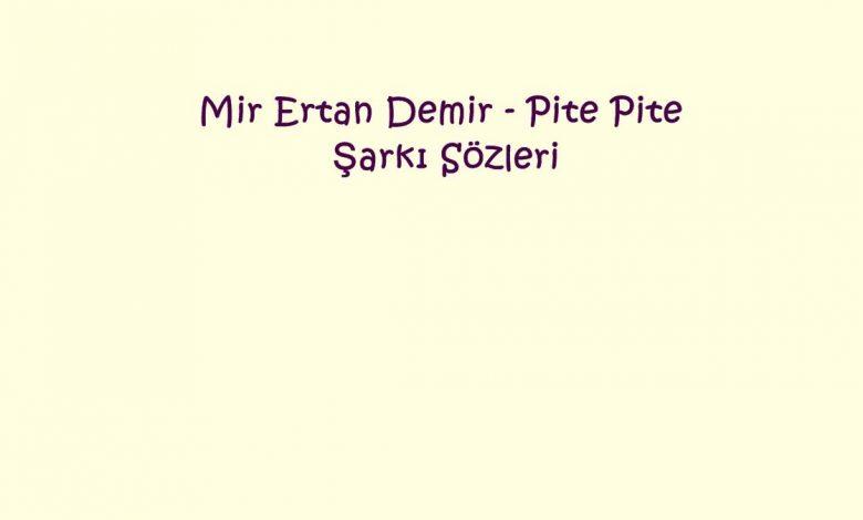 Mir Ertan Demir - Pite Pite Şarkı Sözleri