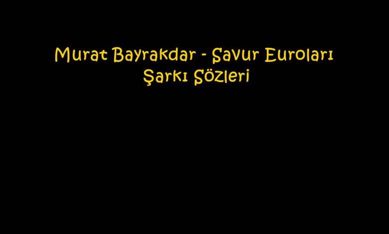 Murat Bayrakdar - Savur Euroları Şarkı Sözleri