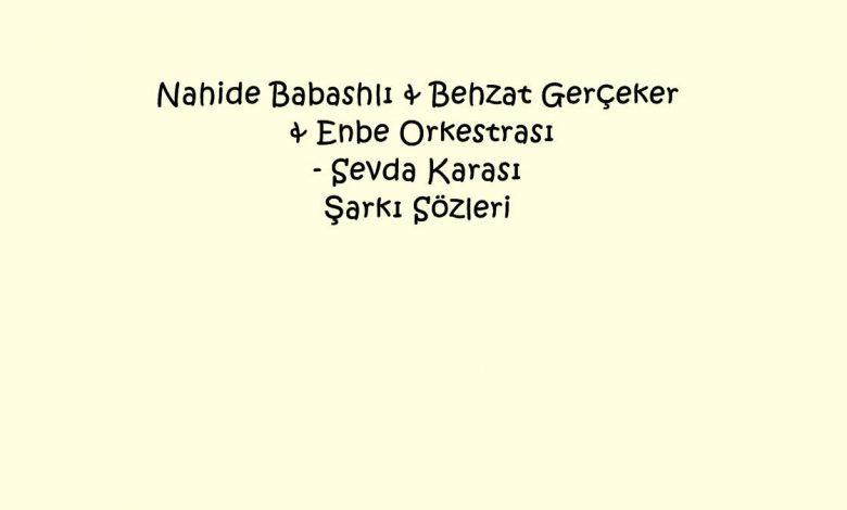 Nahide Babashlı & Behzat Gerçeker & Enbe Orkestrası - Sevda Karası Şarkı Sözleri