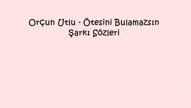 Photo of Orçun Utlu – Ötesini Bulamazsın Şarkı Sözleri