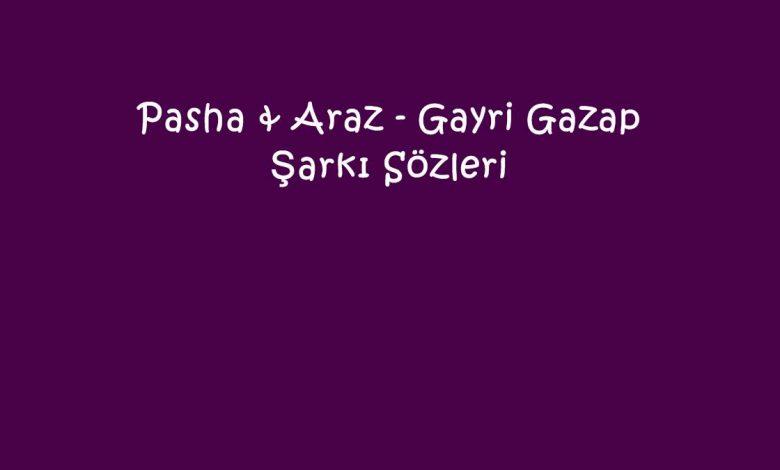 Pasha & Araz - Gayri Gazap Şarkı Sözleri