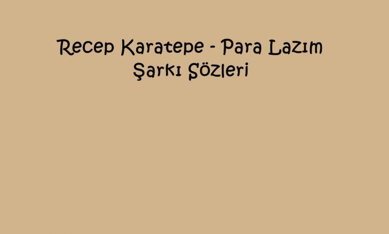 Recep Karatepe - Para Lazım Şarkı Sözleri