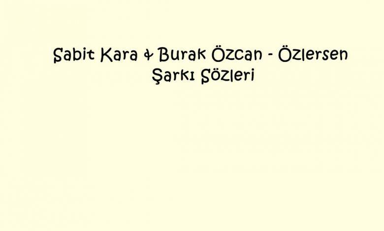 Sabit Kara & Burak Özcan - Özlersen Şarkı Sözleri