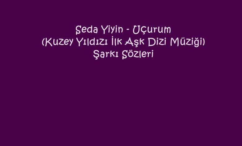 Seda Yiyin - Uçurum (Kuzey Yıldızı İlk Aşk Dizi Müziği) Şarkı Sözleri