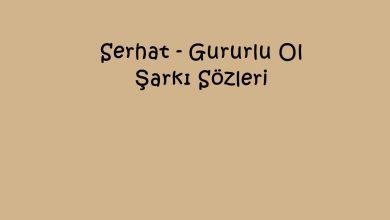 Photo of Serhat – Gururlu Ol Şarkı Sözleri