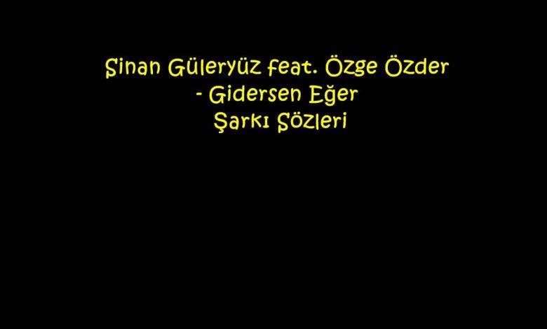 Sinan Güleryüz feat. Özge Özder - Gidersen Eğer Şarkı Sözleri