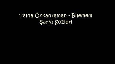 Photo of Talha Özkahraman – Bilemem Şarkı Sözleri