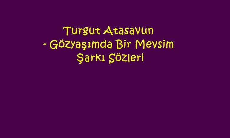 Turgut Atasavun - Gözyaşımda Bir Mevsim Şarkı Sözleri