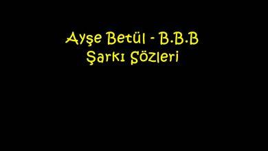 Photo of Ayşe Betül – B.B.B Şarkı Sözleri