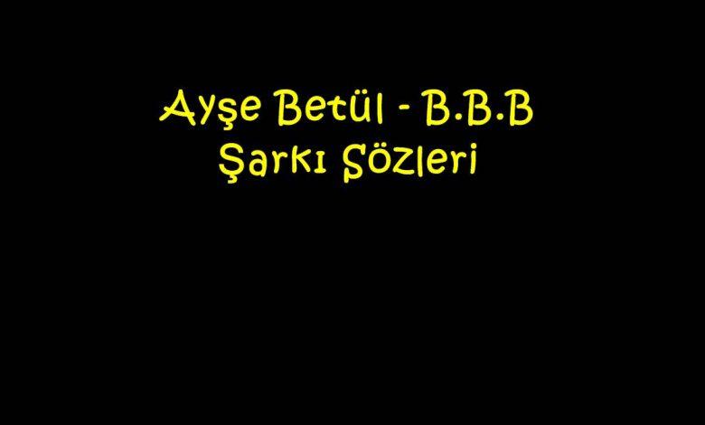 Ayşe Betül - B.B.B Şarkı Sözleri