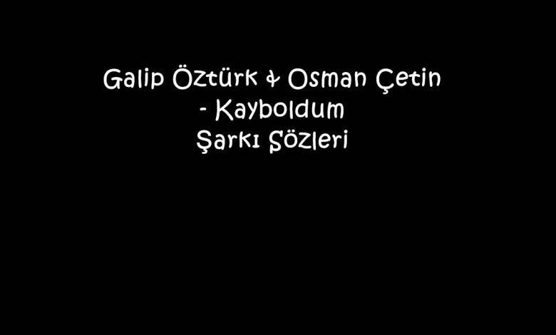 Galip Öztürk & Osman Çetin - Kayboldum Şarkı Sözleri