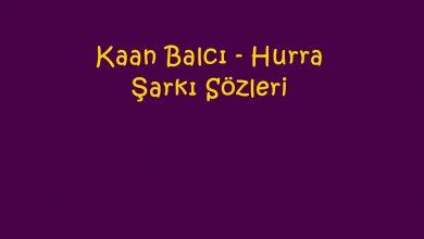 Photo of Kaan Balcı – Hurra Şarkı Sözleri