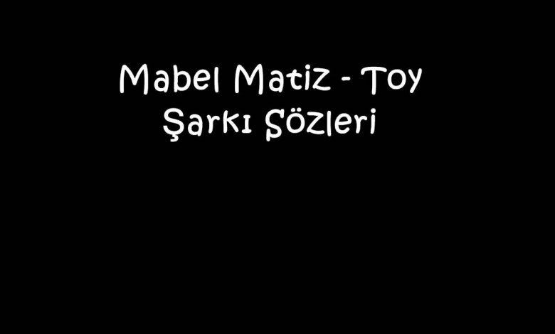 Mabel Matiz - Toy Şarkı Sözleri