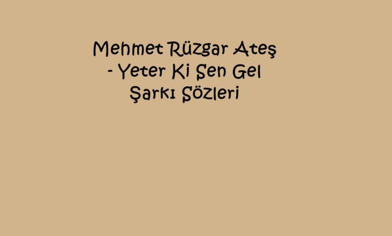 Mehmet Rüzgar Ateş - Yeter Ki Sen Gel Şarkı Sözleri