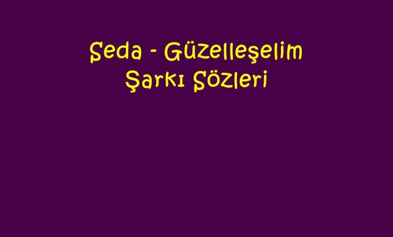 Seda - Güzelleşelim Şarkı Sözleri
