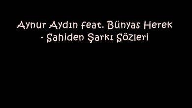 Photo of Aynur Aydın feat. Bünyas Herek – Sahiden Şarkı Sözleri