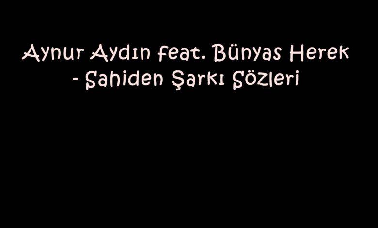 Aynur Aydın feat. Bünyas Herek - Sahiden Şarkı Sözleri