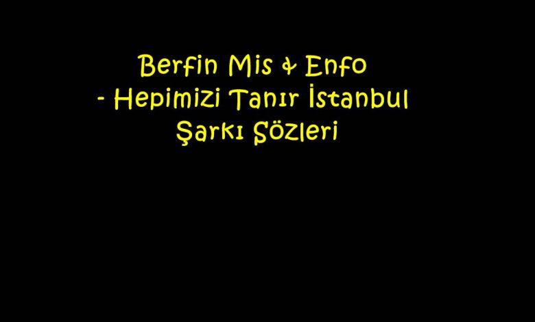 Berfin Mis & Enfo - Hepimizi Tanır İstanbul Şarkı Sözleri