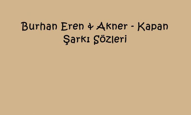 Burhan Eren & Akner - Kapan Şarkı Sözleri