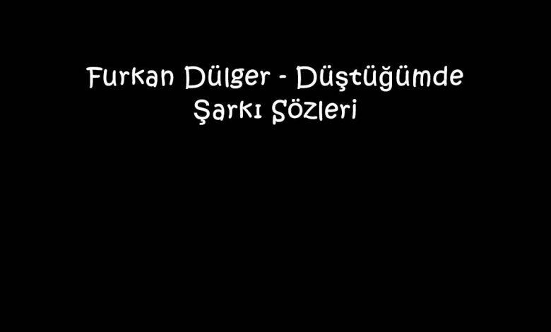 Furkan Dülger - Düştüğümde Şarkı Sözleri