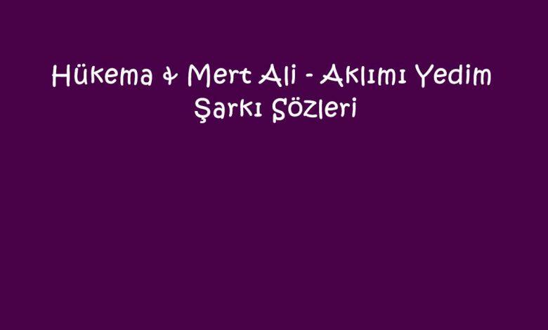 Hükema & Mert Ali - Aklımı Yedim Şarkı Sözleri
