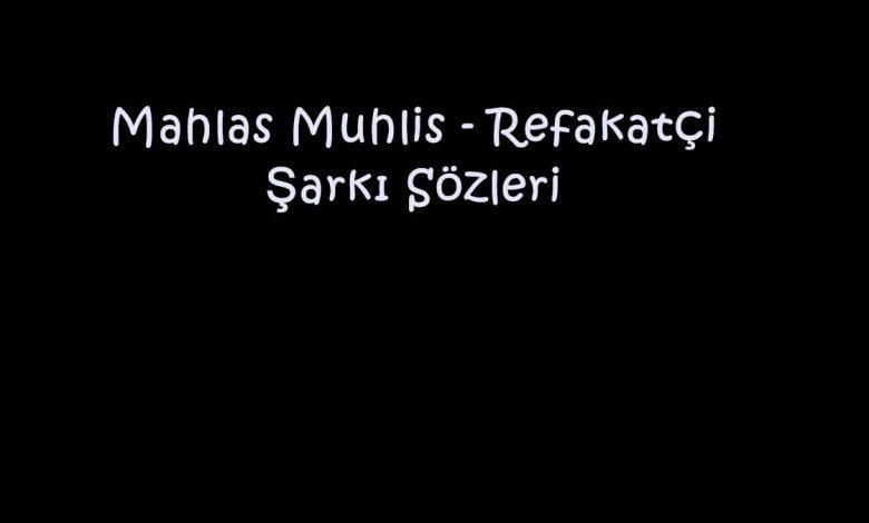 Mahlas Muhlis - Refakatçi Şarkı Sözleri